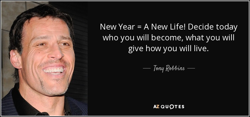 quote-new-year-a-new-life-decide-today-who-you-will-become-what-you-will-give-how-you-will-tony-robbins-58-95-21