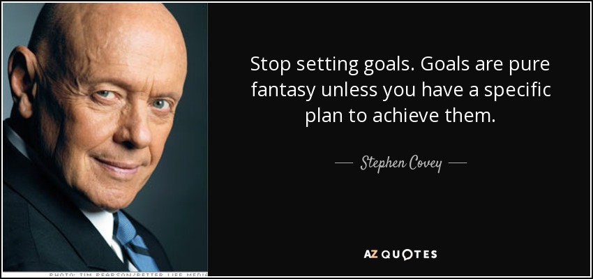 quote-stop-setting-goals-goals-are-pure-fantasy-unless-you-have-a-specific-plan-to-achieve-stephen-covey-83-5-0550